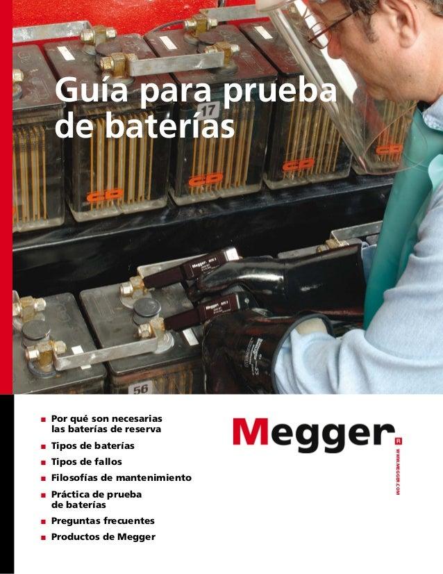 WWW.MEGGER.COM Guía para prueba de baterías ■■ Por qué son necesarias las baterías de reserva ■■ Tipos de baterías ■■ Tipo...