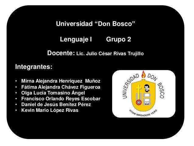 "Universidad ""Don Bosco""                   Lenguaje I          Grupo 2              Docente: Lic. Julio César Rivas Trujill..."