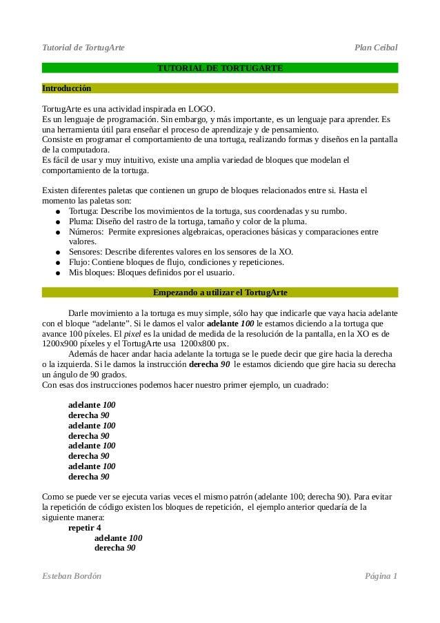 Tutorial de TortugArte Plan Ceibal TUTORIAL DE TORTUGARTE Introducción TortugArte es una actividad inspirada en LOGO. Es u...