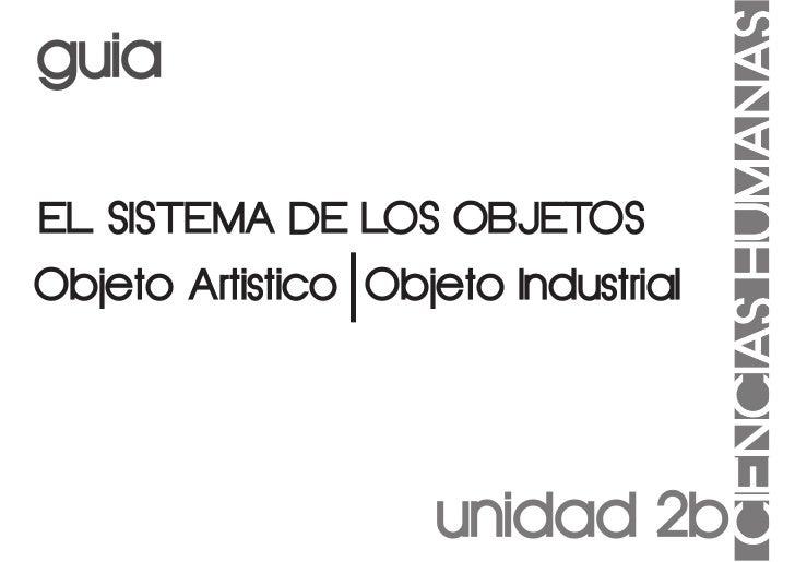guiaEL SISTEMA DE LOS OBJETOSObjeto Artistico Objeto Industrial                     unidad 2b