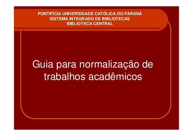 PONTIFÍCIA UNIVERSIDADE CATÓLICA DO PARANÁ     SISTEMA INTEGRADO DE BIBLIOTECAS              BIBLIOTECA CENTRALGuia para n...