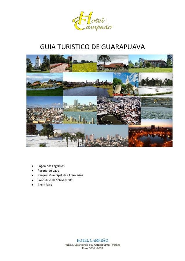 GUIA TURISTICO DE GUARAPUAVA        Lagoa das Lágrimas Parque do Lago Parque Municipal das Araucarias Santuário de Sc...