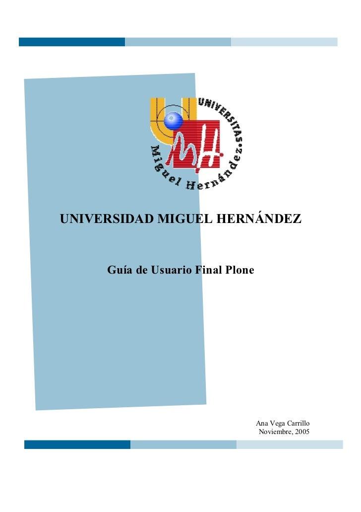 UNIVERSIDAD MIGUEL HERNÁNDEZ     Guía de Usuario Final Plone                                   Ana Vega Carrillo          ...
