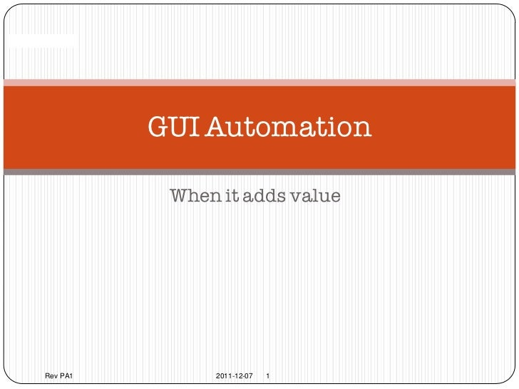 Confidential                 GUI Automation                  When it adds value       Rev PA1        2011-12-07   1