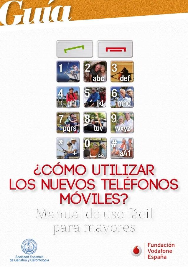 Guía 2 5 8 0 4 7 * 1 abc jkl tuv ghi pqrs + 3 6 9 # def mno wxyz aA1 ¿Cómo utilizar LOS NUEVOS teléfonoS móvilES? ¿Cómo ut...