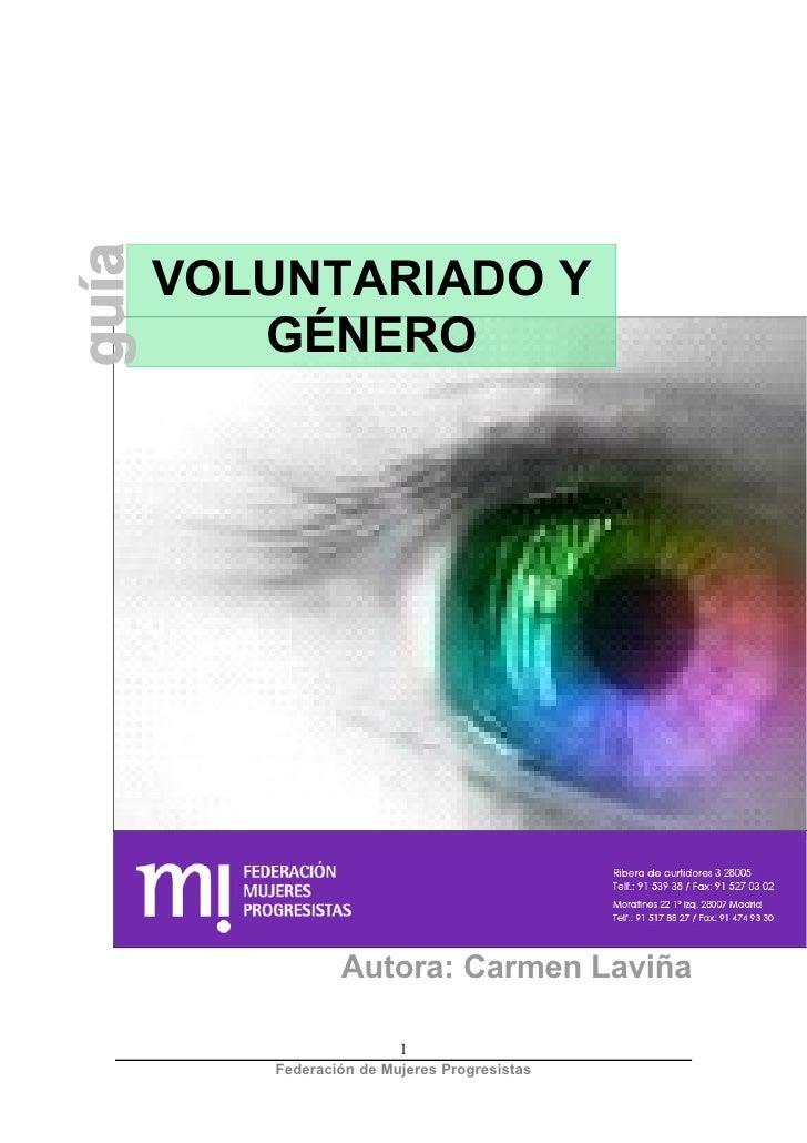 Voluntariado y Género     VOLUNTARIADO Y    GÉNERO                Autora: Carmen Laviña                     1    Federació...