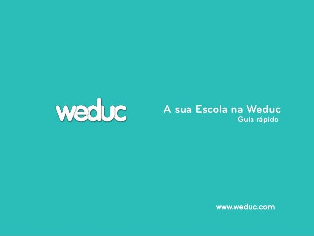 A sua Escola na Weduc  Guia rápido  www.weduc.com