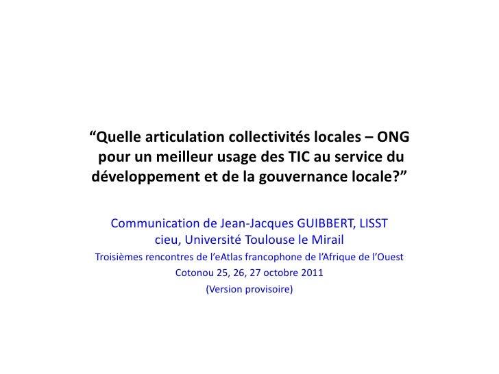 """""""Quelle articulation collectivités locales – ONG pour un meilleur usage des TIC au service dudéveloppement et de la gouver..."""