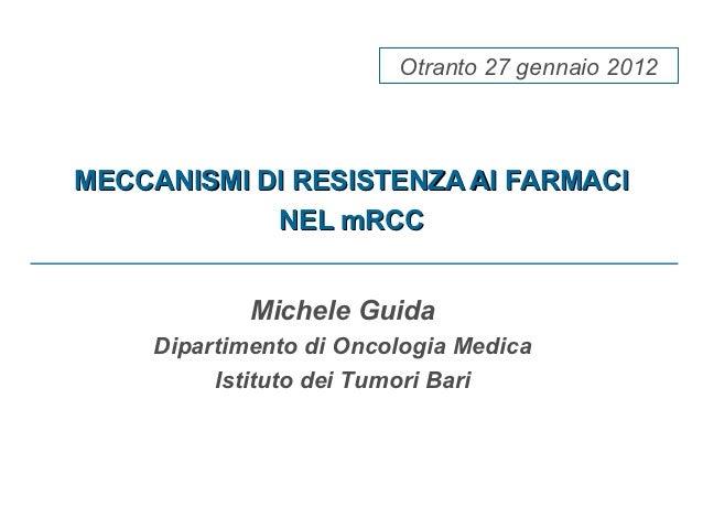 Otranto 27 gennaio 2012MECCANISMI DI RESISTENZA AI FARMACI            NEL mRCC             Michele Guida     Dipartimento ...