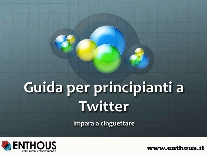Guida per principianti a       Twitter       Impara a cinguettare