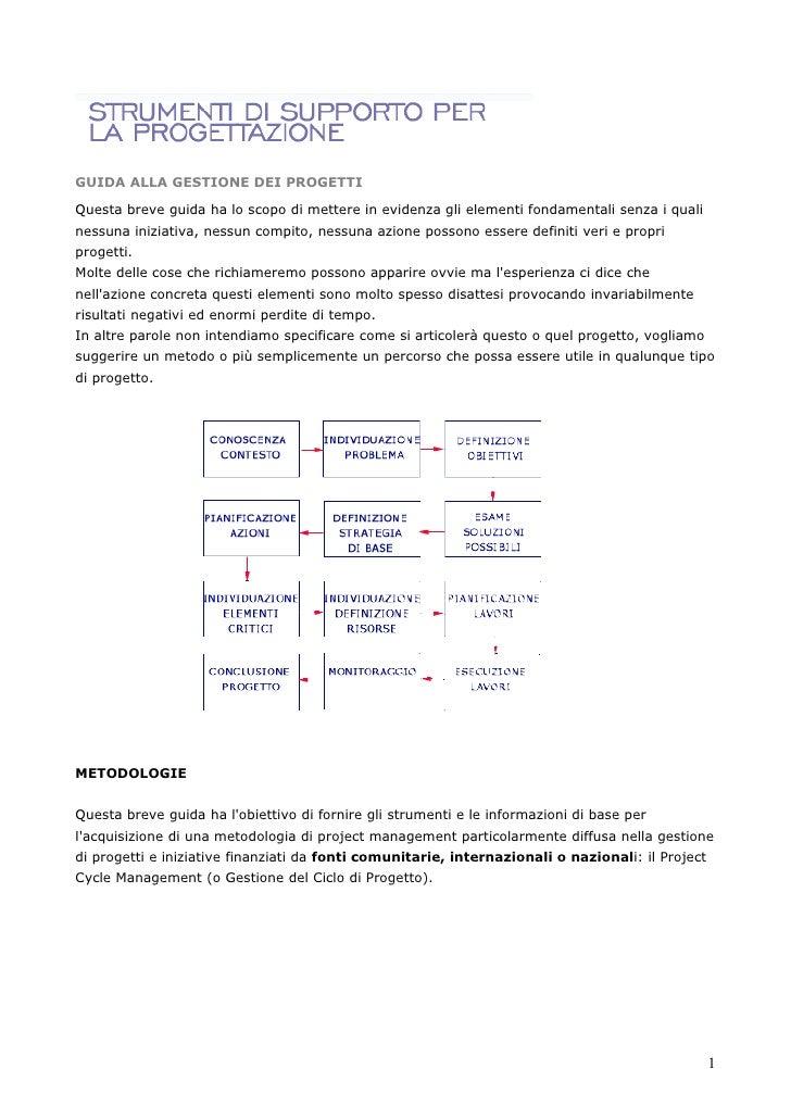 GUIDA ALLA GESTIONE DEI PROGETTI  Questa breve guida ha lo scopo di mettere in evidenza gli elementi fondamentali senza i ...