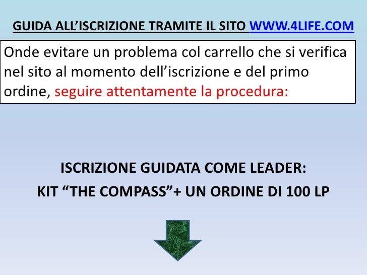 GUIDA ALL'ISCRIZIONE TRAMITE IL SITO WWW.4LIFE.COM<br />Onde evitare un problema col carrello che si verifica nel sito al ...