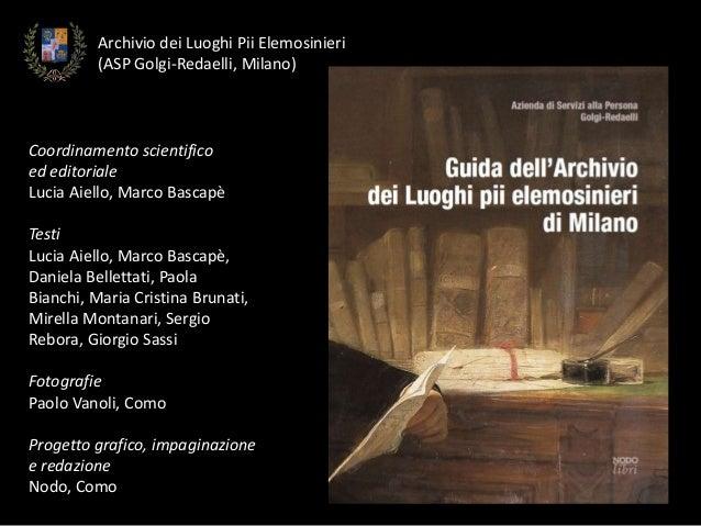 Archivio dei Luoghi Pii Elemosinieri(ASP Golgi-Redaelli, Milano)Coordinamento scientificoed editorialeLucia Aiello, Marco ...