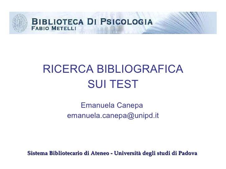 <ul><li>RICERCA BIBLIOGRAFICA </li></ul><ul><li>SUI TEST </li></ul><ul><li>Emanuela Canepa  </li></ul><ul><li>[email_addre...
