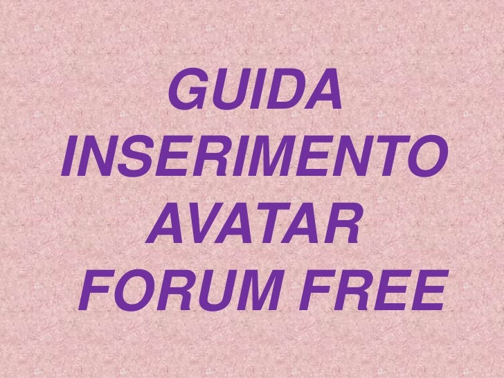GUIDA INSERIMENTO AVATAR FORUM FREE<br />