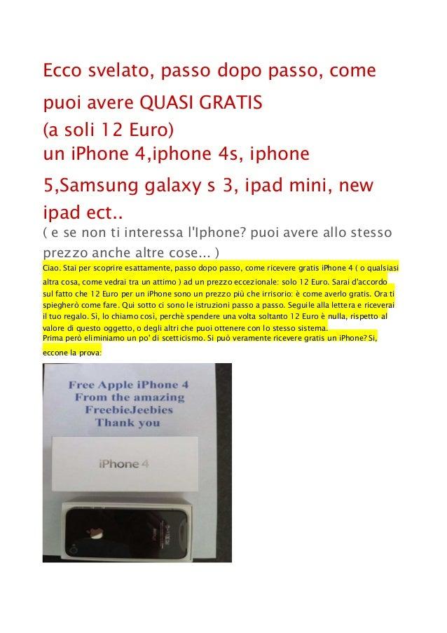 Ecco svelato, passo dopo passo, come puoi avere QUASI GRATIS (a soli 12 Euro) un iPhone 4,iphone 4s, iphone 5,Samsung gala...