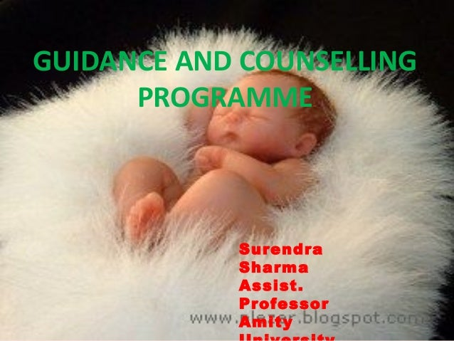 GUIDANCE AND COUNSELLING PROGRAMME  Surendra Sharma Assist. Professor Amity