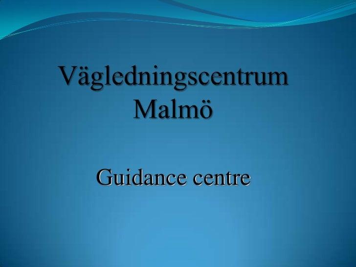 Vägledningscentrum Malmö<br />Guidance centre<br />