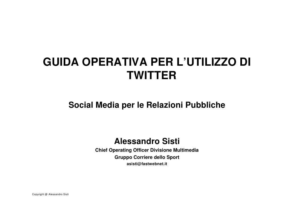 GUIDA OPERATIVA PER L'UTILIZZO DI                     TWITTER                             Social Media per le Relazioni Pu...
