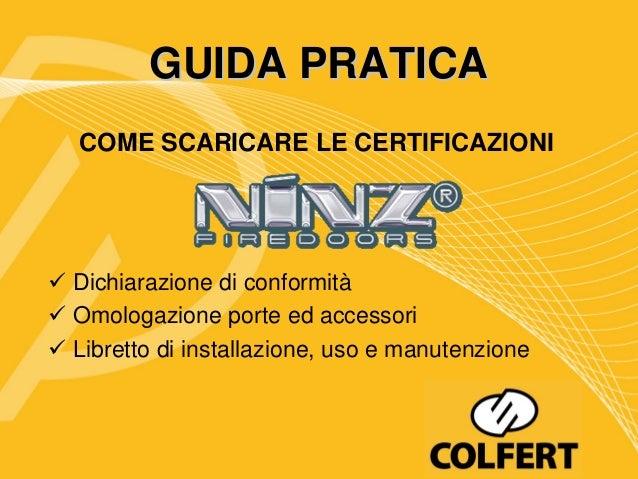 GUIDA PRATICACOME SCARICARE LE CERTIFICAZIONIDichiarazione di conformitàOmologazione porte ed accessoriLibretto di install...