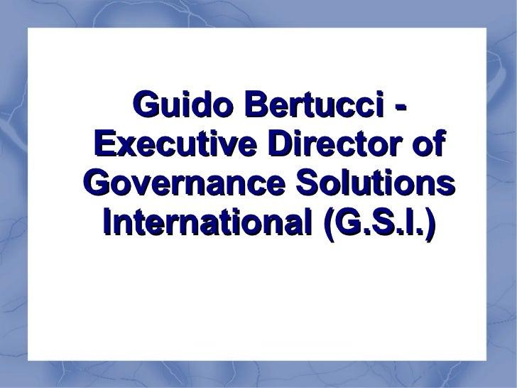 Guido Bertucci -Executive Director ofGovernance Solutions International (G.S.I.)