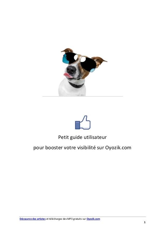 Découvrez des artistes et téléchargez des MP3 gratuits sur Oyozik.com 1 Guide utilisateur V1.0 Petit guide utilisateur pou...