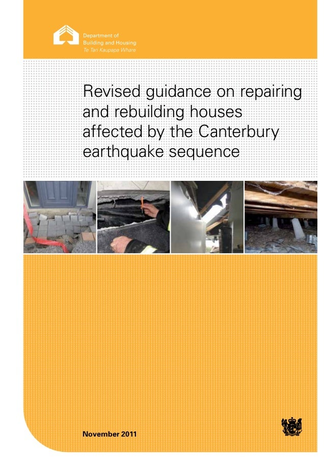 Revised guidance on repairingand rebuilding housesaffected by the Canterburyearthquake sequenceNovember 2011