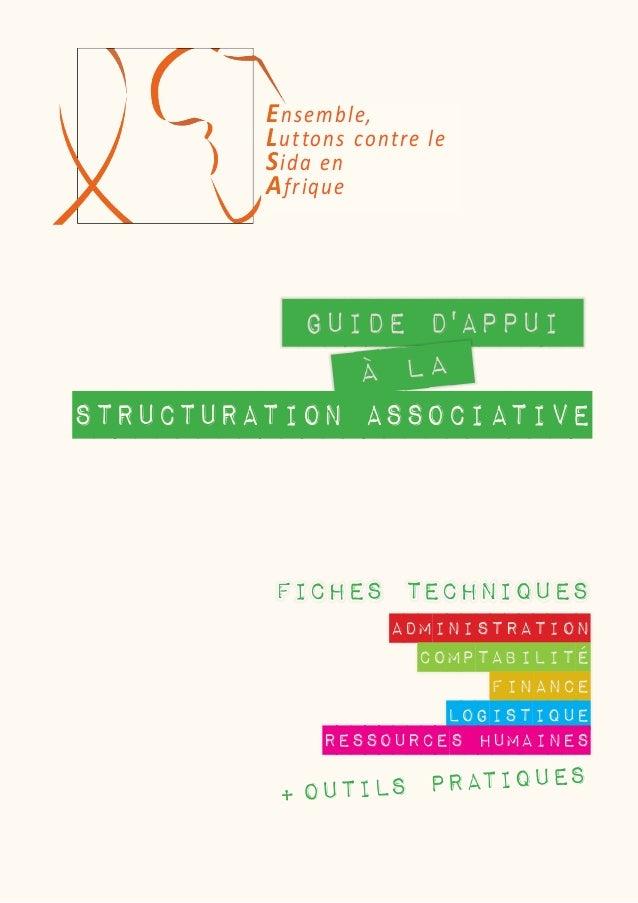 Ensemble,  Lut tons contre le  Sida en  Afrique  Guide D'appui  à la  structuration ASSOCIATIVE  Fiches techniques  admini...
