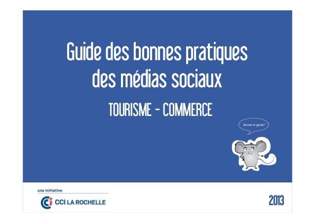 Guide des bonnes pratiquesdes médias sociauxTOURISME - COMMERCESuivez le guide !22013
