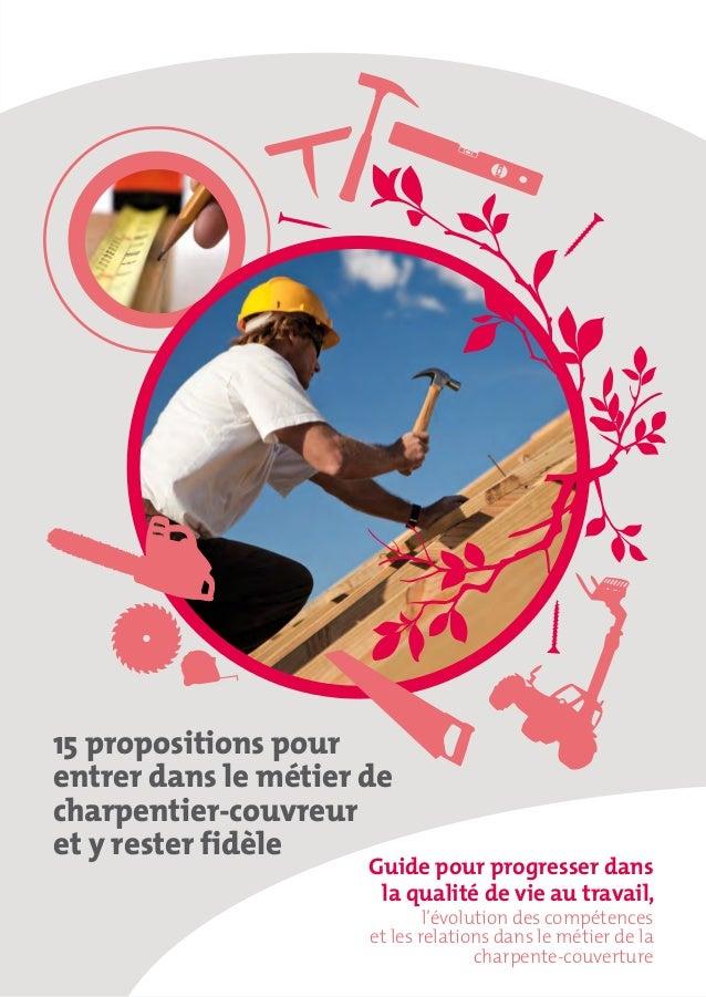 15 propositions pour entrer dans le métier de charpentier-couvreur et y rester fidèle Guide pour progresser dans la qualit...