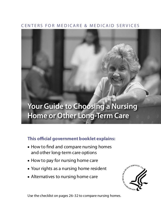 CENTERS FOR MEDICARE & MEDICAID SERVICES  Your Guide to Choosing a Nursing Home or Other Long‑Term Care This official gove...
