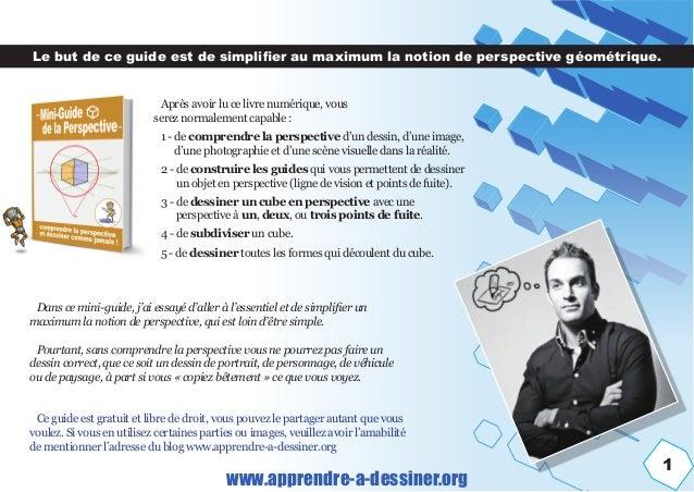 1 www.apprendre-a-dessiner.org Après avoir lu ce livre numérique, vous serez normalement capable: 1 - de comprendre la pe...