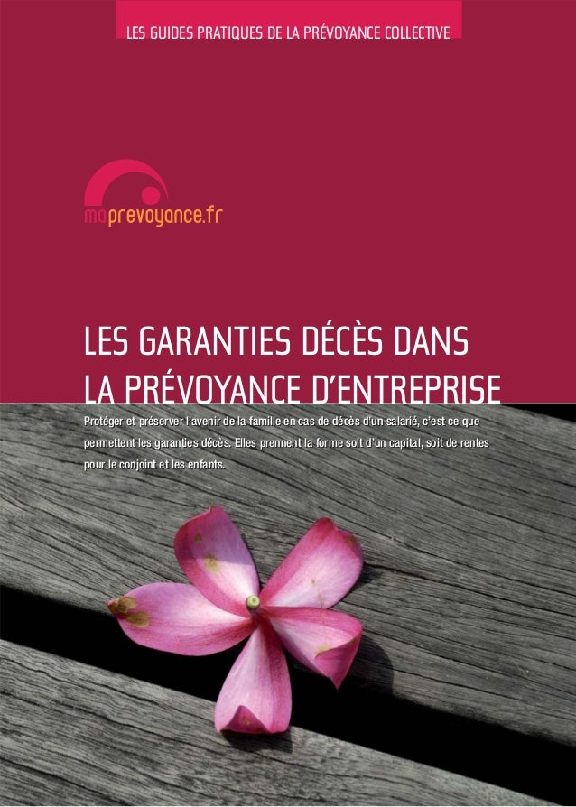 LES GUIDES PRATIQUES DE LA PRÉVOYANCE COLLECTIVE LES GARANTIES DÉCÈS DANS LA PRÉVOYANCE D'ENTREPRISE Protéger et préserver...