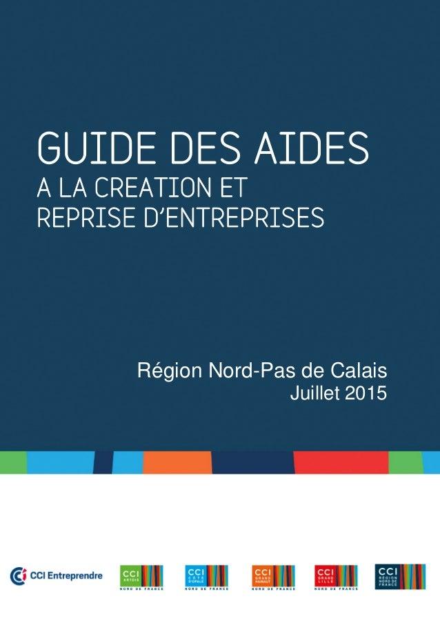 GUIDE DES AIDES A LA CREATION ET REPRISE D'ENTREPRISES Région Nord-Pas de Calais Juillet 2015