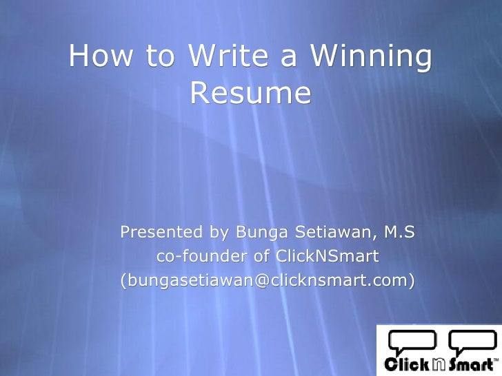 How to Write a Winning        Resume       Presented by Bunga Setiawan, M.S        co-founder of ClickNSmart    (bungaseti...