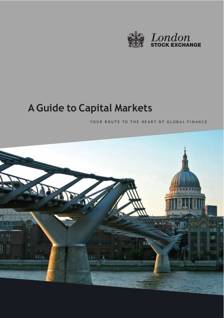 A Guide to Capital Markets            YOUR ROUTE TO THE HEART OF GLOBAL FINANCE