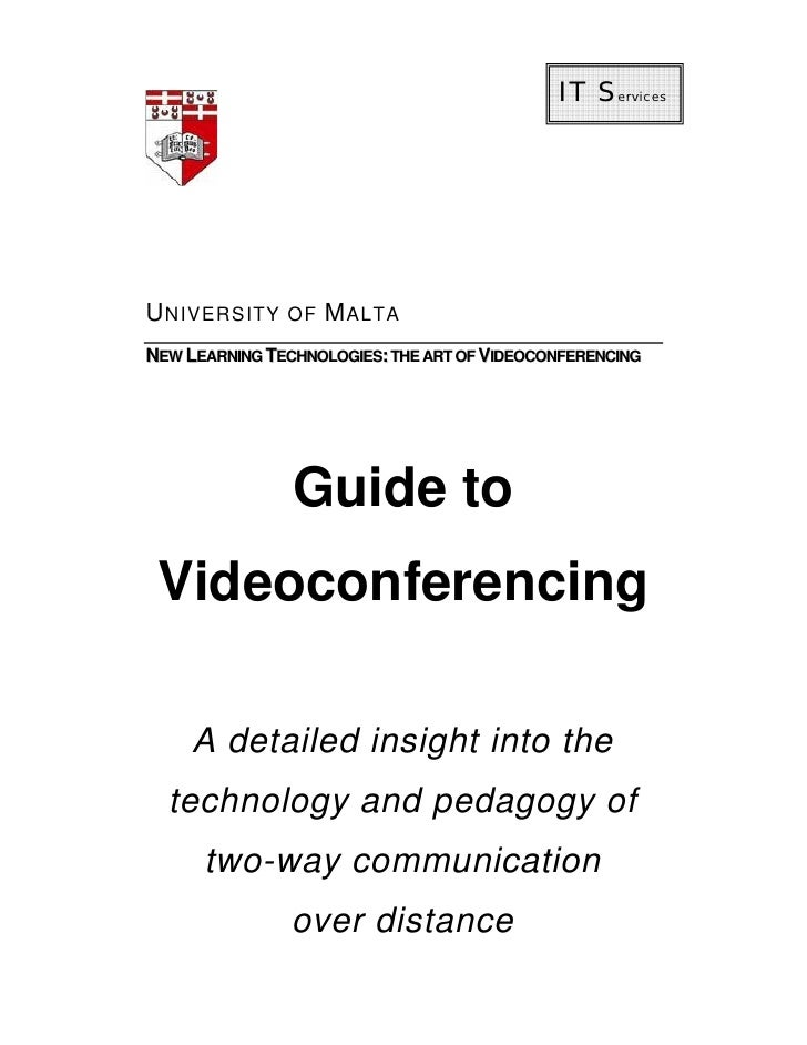 IT Services     U NIVERSITY OF M ALTA NEW LEARNING TECHNOLOGIES: THE ART OF VIDEOCONFERENCING                     Guide to...