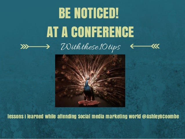 BE NOTICED! AT A CONFERENCE Withthese10tips lessons I learned while attending Social media marketing world @AshleyBCoombe