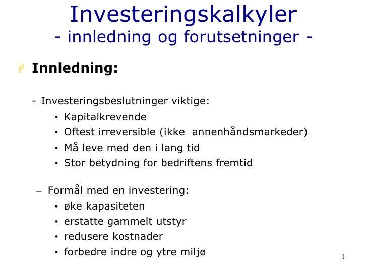 Investeringskalkyler     - innledning og forutsetninger - Innledning: - Investeringsbeslutninger viktige:     • Kapitalkr...
