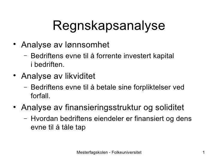 Regnskapsanalyse <ul><li>Analyse av lønnsomhet </li></ul><ul><ul><li>Bedriftens evne til å forrente investert kapital i be...