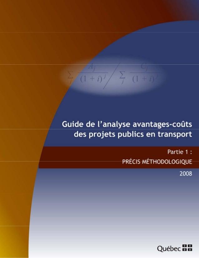 Guide de l'analyse avantages-coûts des projets publics en transport Partie 1 : PRÉCIS MÉTHODOLOGIQUE 2008 Anne-Marie Ferla...