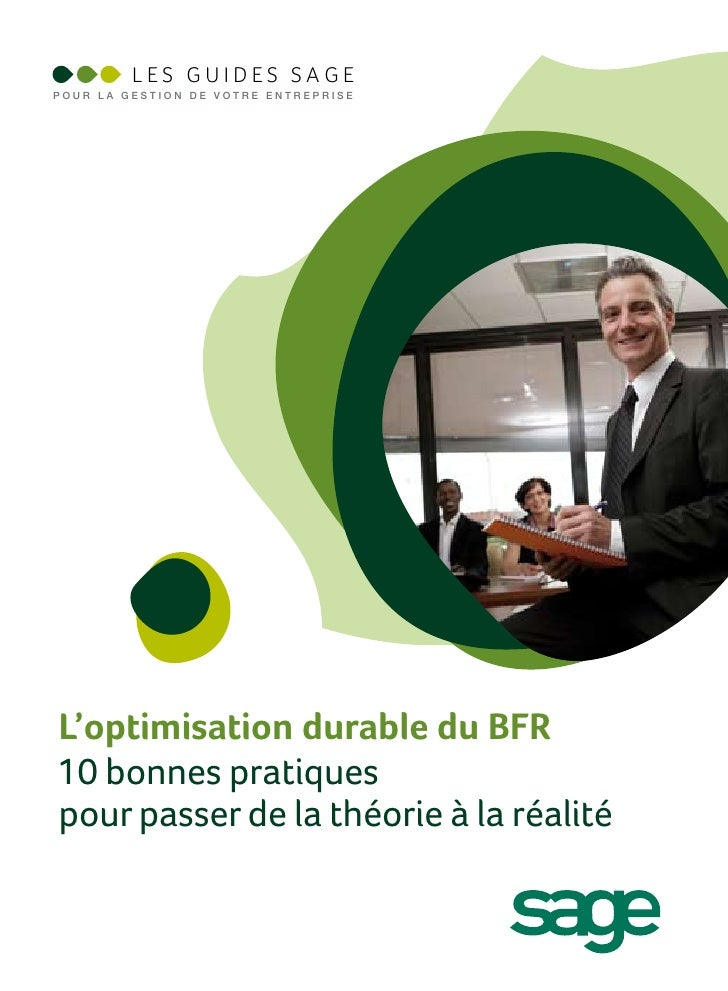 LES GUIDES SAGEPOUR LA GESTION DE VOTRE ENTREPRISEL'optimisation durable du BFR10 bonnes pratiquespour passer de la théori...