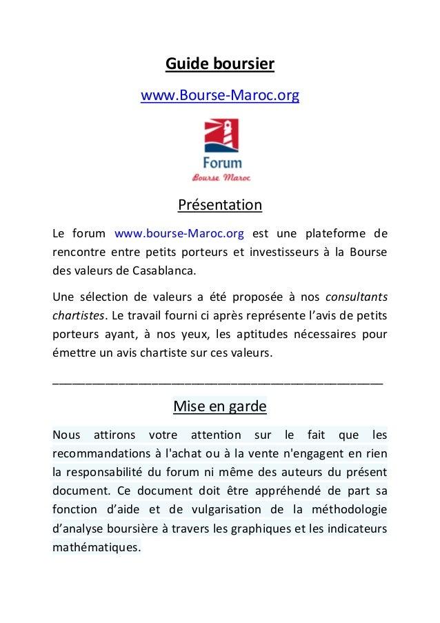 Guide boursier www.Bourse-Maroc.org  Présentation Le forum www.bourse-Maroc.org est une plateforme de rencontre entre peti...