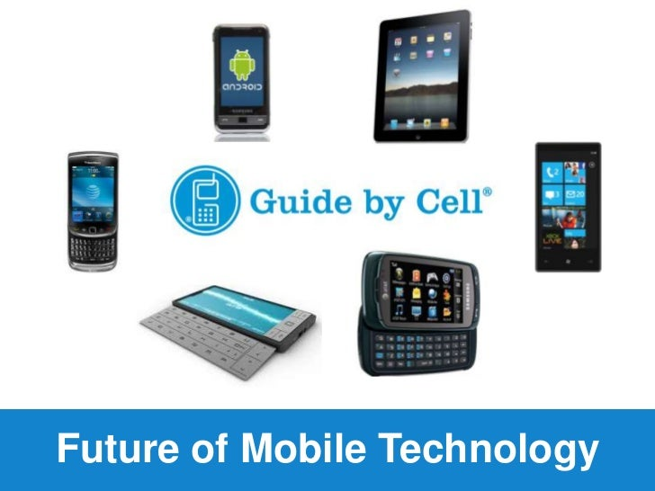 Guide by Cell Presentation of the Future of Mobile Technology