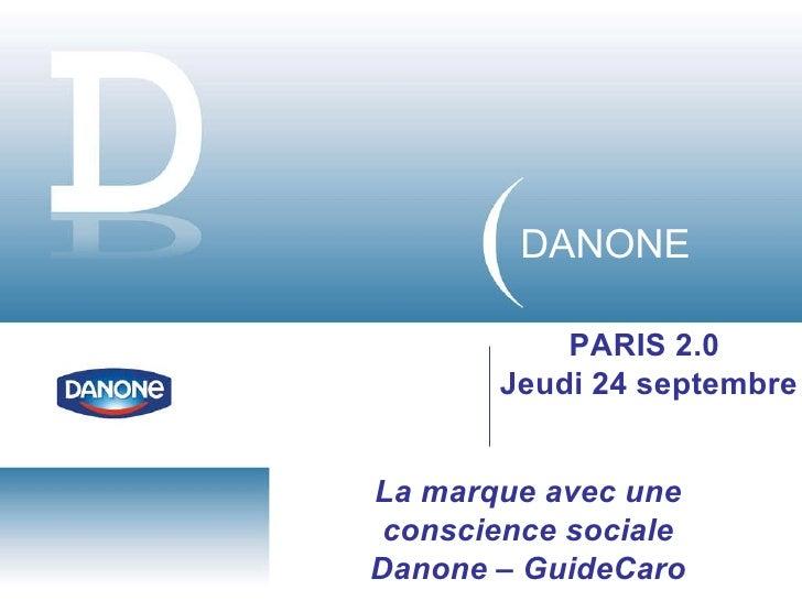 DANONE PARIS 2.0  Jeudi 24 septembre La marque avec une conscience sociale Danone – GuideCaro