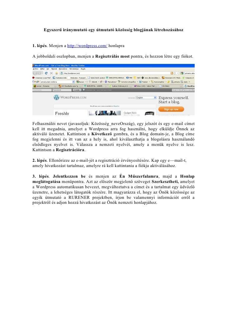 Egyszerű iránymutató egy útmutató közösség blogjának létrehozásához   1. lépés. Menjen a http://wordpress.com/ honlapra  A...