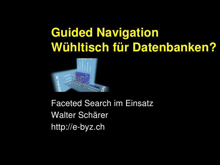 Guided NavigationWühltisch für Datenbanken?<br />FacetedSearch im Einsatz<br />Walter Schärer<br />http://e-byz.ch<br />