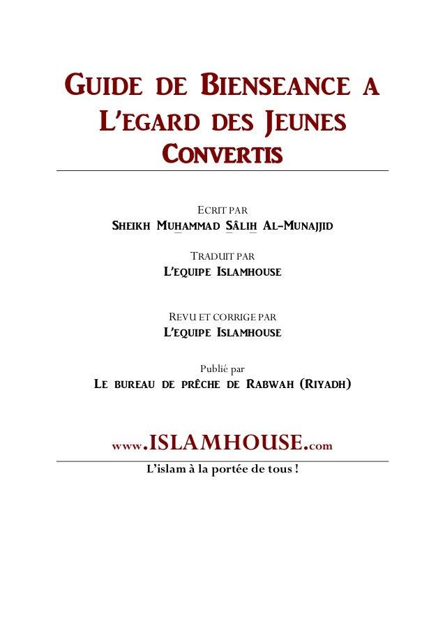 GUIDE DE BIENSEANCE A L'EGARD DES JEUNES CONVERTIS ECRIT PAR Sheikh Muhammad Sâlih Al-Munajjid TRADUIT PAR L'equipe Islamh...