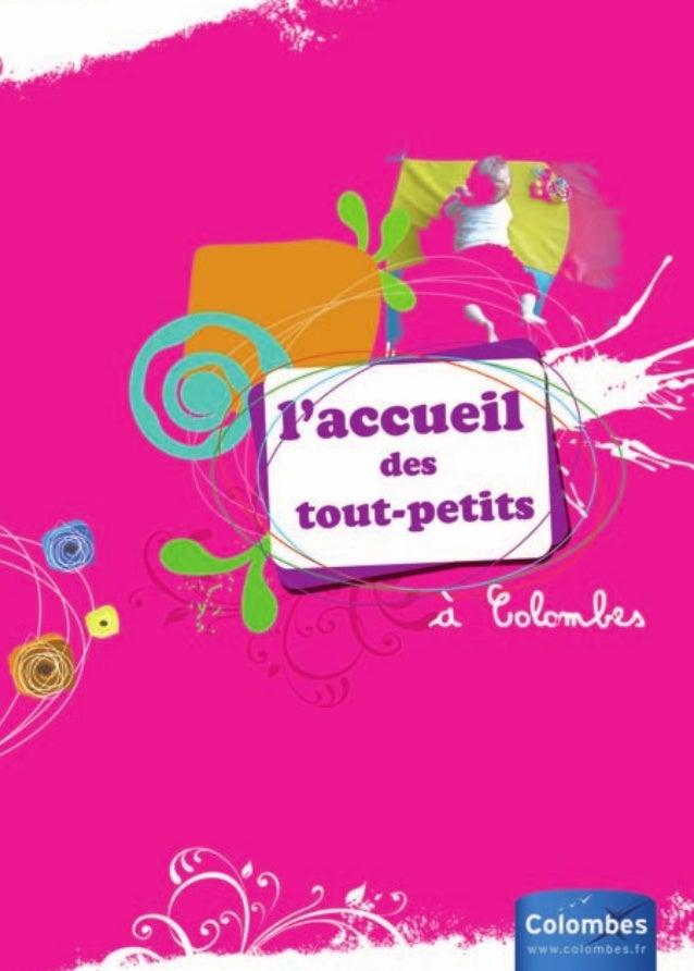 Préambule p 4-5 La direction de la petite enfance L'offre municipale d'accueil à Colombes Les différents types et modes d'...