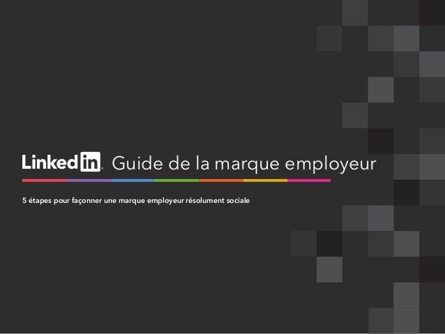Guide de la marque employeur 5 étapes pour façonner une marque employeur résolument sociale